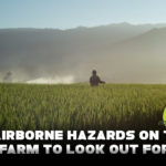 9 Airborne Hazards on The Farm To Look Out For